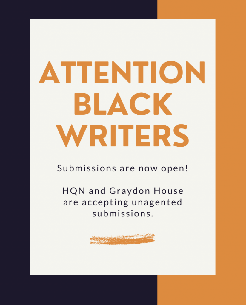 Attention black writers: Submissions are now open! HQN and Graydon House are accepting unagented submissions.